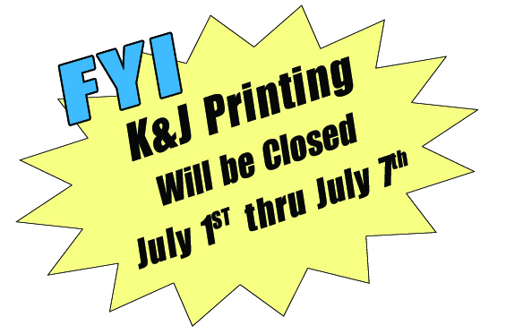 K&J Printing will be closed July 1st thru July 7th